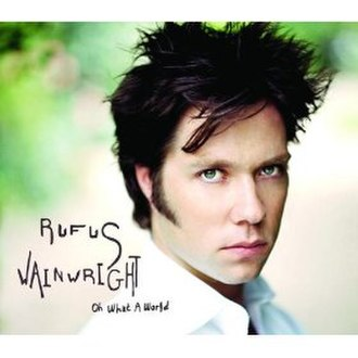 Oh What a World (song) - Image: Rufus Wainwright Oh What a World album cover