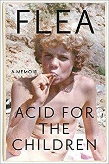 <i>Acid for the Children</i> 2019 memoir of Red Hot Chili Peppers bassist Flea