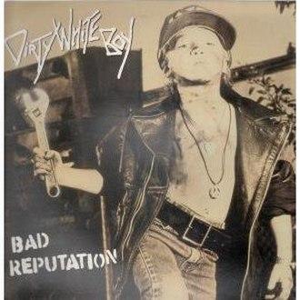 Bad Reputation (Dirty White Boy album) - Image: Bad Reputation (Dirty White Boy album)
