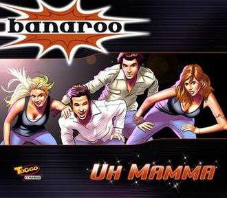 Uh Mamma - Image: Banaroo uh mamma s