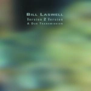 Version 2 Version: A Dub Transmission - Image: Bill Laswell Version 2 Version A Dub Transmission