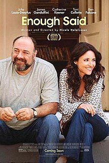 "The film poster features a photo of a bearded, balding white man in a grey t-shirt and a brunette woman in a dotted dress shirt. Both are sitting on a stoop and smiling, with the primary cast and title ""Enough Said"" above them. Under the title, ""Written and directed by Nicole Holofcener"" is visible. At the bottom, the poster's billing block can be seen."