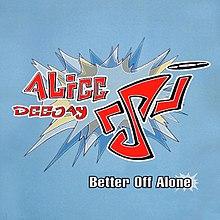 Image-Alice Deejay Better Off Alone.jpg
