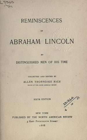 C. Allen Thorndike Rice - Reminiscences of Abraham Lincoln by Distinguished Men of His Time Allen Thorndike Rice (ed.) 1888 The North American Review Publishing Company