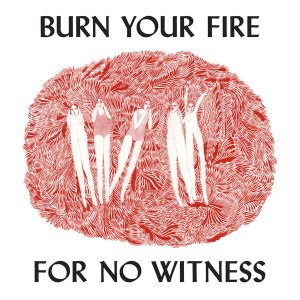 Burn Your Fire for No Witness - Image: Burn Your Fire for No Witness