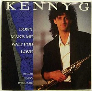 Dont Make Me Wait for Love 1986 single by Kenny G with Lenny Williams