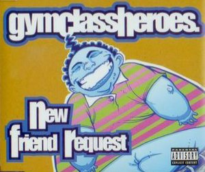 New Friend Request - Image: Gym Class Heroes New Friend Request