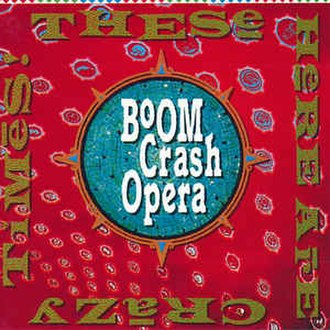 These Here Are Crazy Times - Image: These Here are Crazy Times by Boom Crash Opera