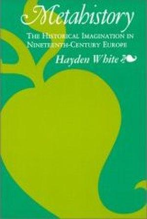 Metahistory: The Historical Imagination in Nineteenth-century Europe - Image: White Metahistory