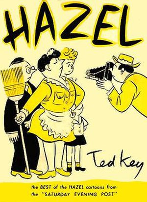 Hazel (comics) - The first collection of Ted Key's Hazel cartoons, published by E. P. Dutton in 1946, sold 500,000 copies.