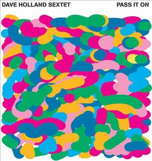 <i>Pass It On</i> (Dave Holland album) 2008 studio album by Dave Holland Sextet