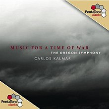 "Album cover featuring a dark mist in the background and the text ""Music for a Time of War"" in red, and ""The Oregon Symphony"" and ""Carlos Kalmar"" in white; in two of the corners, opposite to one another, are logos and the text ""PentaTone classics"", referring to the record label."
