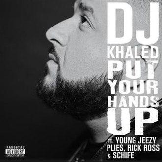Put Your Hands Up (DJ Khaled song) - Image: Put Your Hands Up (DJ Khaled album cover)
