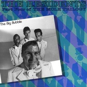 The Big Bubble: Part Four of the Mole Trilogy - Image: Residents big bubble