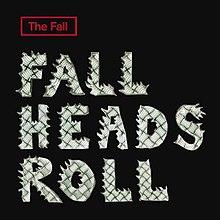 The Fall - Fall Heads Roll.jpg
