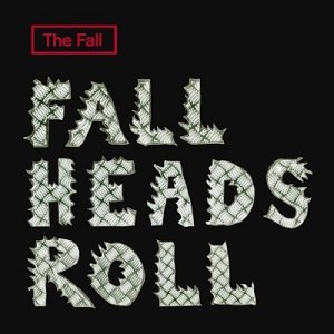 Fall Heads Roll - Image: The Fall Fall Heads Roll