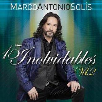 15 Inolvidables Vol. 2 (Marco Antonio Solís album) - Image: 15 Inovidalbes Vol. 2