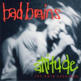 Bad Brains (album) - Image: Bad Brains Attitude The ROIR Sessions LP cover