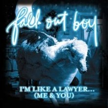 Fall Out Boy   I\'m Like A Lawyer With The Way I\'m Always Trying To Get You Off (Me & You)
