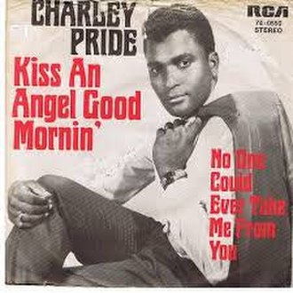 Kiss an Angel Good Mornin' - Image: Kiss an Angel Good Mornin' Charley Pride
