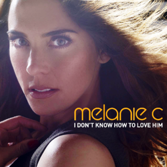 I Don't Know How to Love Him - Image: Melanie C I Don't Know How to Love Him