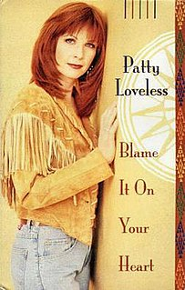 Blame It on Your Heart 1993 single by Patty Loveless