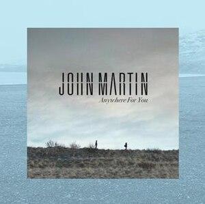 Anywhere for You (John Martin song) - Image: John Martin Anywhere for You
