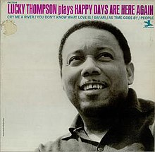 Lucky Thompson Plays Happy Days Are Here Again.jpg
