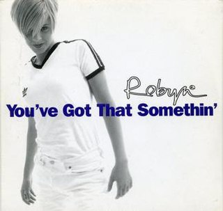 Youve Got That Somethin song by Robyn