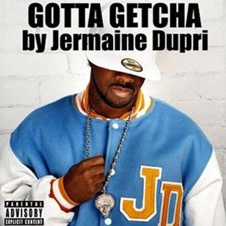 Gotta Getcha - Image: Jermaine Dupri Gotta Getcha