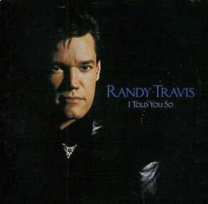 I Told You So (Randy Travis song) - Image: Randy Travis I Told You So