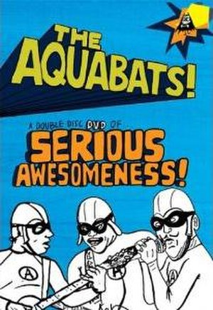 Serious Awesomeness! - Image: The Aquabats Serious Awesomeness! cover