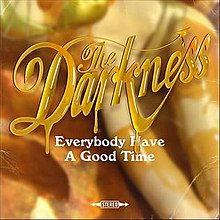 The Darkness - Everybody Have a Good Time.jpg