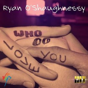 Who Do You Love? (Ryan O'Shaughnessy song) - Image: Who Do You Love? Ryan O'Shaughnessy