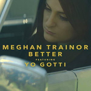 Better (Meghan Trainor song) - Image: Better (featuring Yo Gotti) (Official Single Cover) by Meghan Trainor