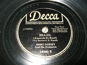 Aquarela do Brasil - 1942 Jimmy Dorsey recording on Decca, 18460B. 2008 Grammy Hall of Fame inductee.