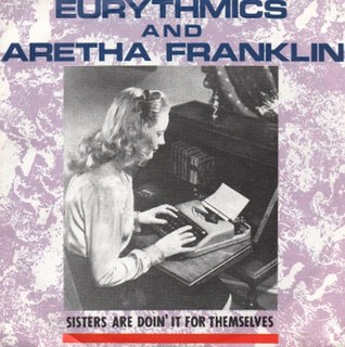 Sisters Are Doin It for Themselves 1985 single by Aretha Franklin and Eurythmics