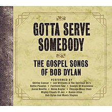 Gotta Serve Somebody The Gospel Songs Of Bob Dylan Wikipedia
