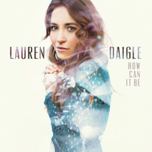 How Can It Be (Official Album Cover) by Lauren Daigle.png
