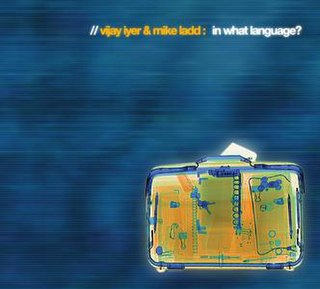 <i>In What Language?</i> 2003 studio album by Vijay Iyer & Mike Ladd