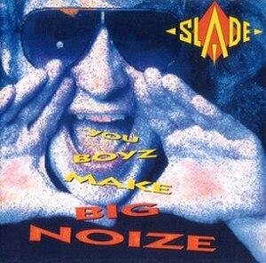 You Boyz Make Big Noize - Image: You Boyz Make Big Noize (Slade album cover art)