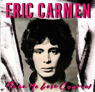 Make Me Lose Control (song) 1988 single by Eric Carmen