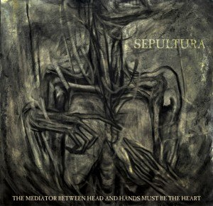 The Mediator Between Head and Hands Must Be the Heart - Image: Sepultura The Mediator Between Head and Hands Must Be the Heart artwork