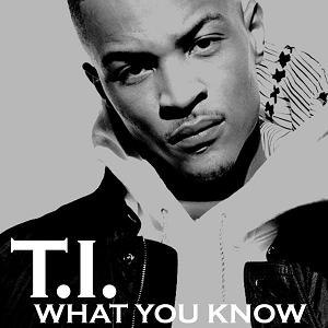 What You Know - Image: T.I. What You Know