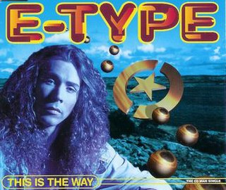 This Is the Way (E-Type song) 1994 single by E-Type