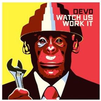 Watch Us Work It - Image: DEVO Watch Us Work It Vinyl Cover