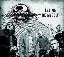 Single by 3 Doors Down  sc 1 st  Wikipedia & Let Me Be Myself - Wikipedia