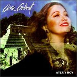 Ayer y Hoy (Ana Gabriel album) - Image: Ayeryhoyana