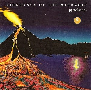 Pyroclastics (album) - Image: Birdsongs of the Mesozoic Pyroclastics