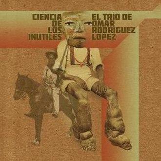 Ciencia de los Inútiles - Image: Ciencia de los Inútiles (Omar Rodríguez López album cover art)